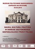Nauka, kultura, polityka, w okresie odzyskiwania niepodległości przez Polskę –  wystawa w Muzeum Politechniki Warszawskiej 04.05-15.06.2015