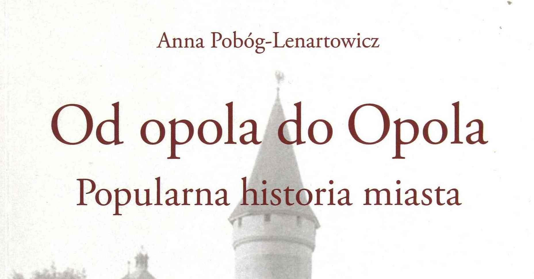 Od opola do Opola. Popularna historia miasta