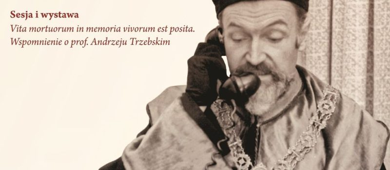 """""""Vita mortuorum in memoria vivorum est posita. Wspomnienie o prof. Andrzeju Trzebskim"""" – sesja naukowa w Muzeum Historii Medycyny WUM"""