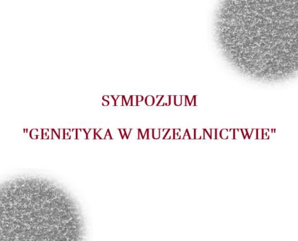 """Sympozjum """"Genetyka w muzealnictwie"""" we Wrocławiu"""
