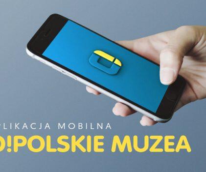 O!polskie muzea – aplikacja mobilna dofinansowana przez MKiDN