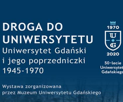 Droga do Uniwersytetu. Uniwersytet Gdański i jego poprzedniczki 1945-1970